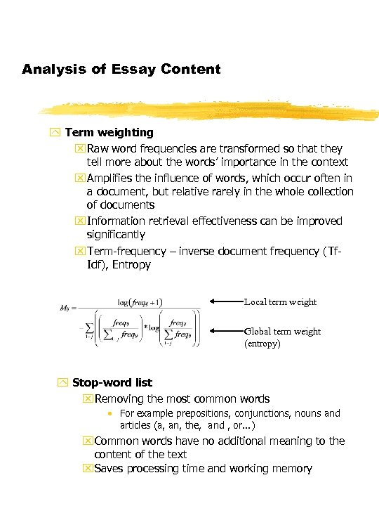 Analysis of Essay Content y Term weighting x Raw word frequencies are transformed so