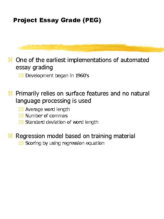 Project Essay Grade (PEG) z One of the earliest implementations of automated essay grading
