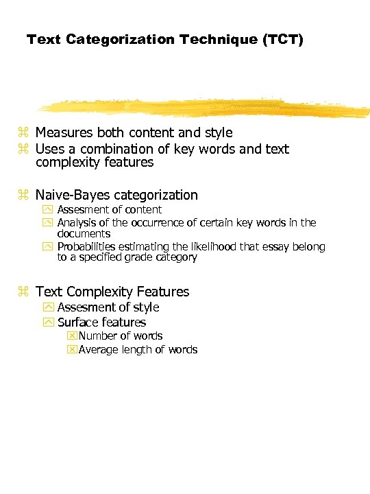 Text Categorization Technique (TCT) z Measures both content and style z Uses a combination