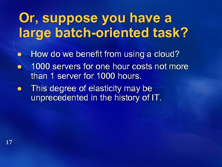 Or, suppose you have a large batch-oriented task? l l l 17 How do
