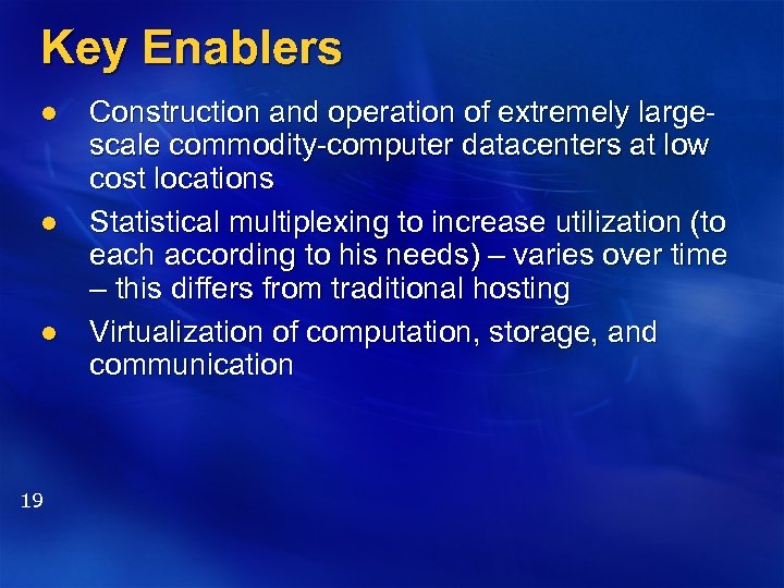 Key Enablers l l l 19 Construction and operation of extremely largescale commodity-computer datacenters