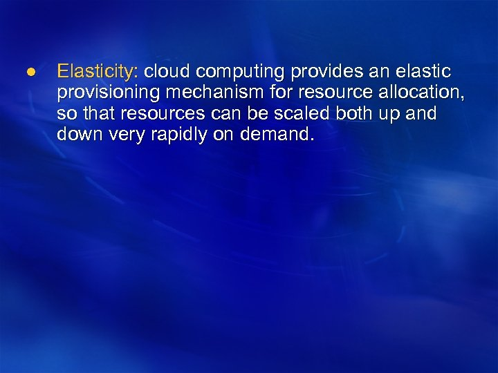 l Elasticity: cloud computing provides an elastic provisioning mechanism for resource allocation, so that