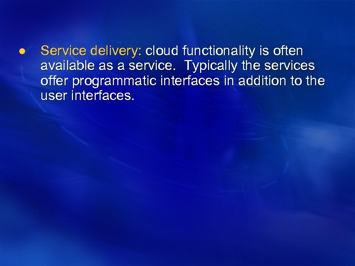 l Service delivery: cloud functionality is often available as a service. Typically the services