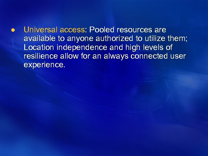 l Universal access: Pooled resources are available to anyone authorized to utilize them; Location