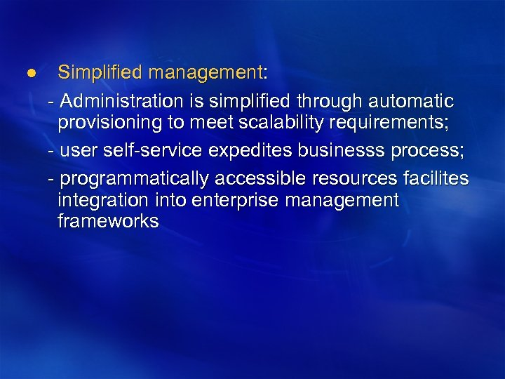l Simplified management: - Administration is simplified through automatic provisioning to meet scalability requirements;