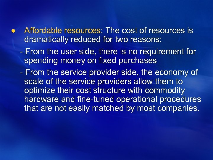 l Affordable resources: The cost of resources is dramatically reduced for two reasons: -