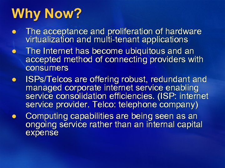 Why Now? l l The acceptance and proliferation of hardware virtualization and multi-tenant applications