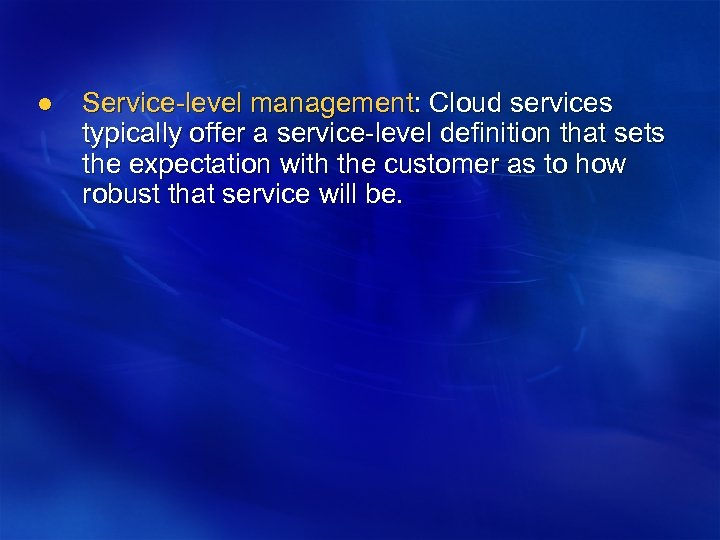 l Service-level management: Cloud services typically offer a service-level definition that sets the expectation
