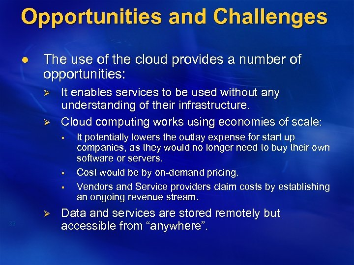 Opportunities and Challenges l The use of the cloud provides a number of opportunities: