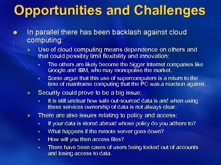 Opportunities and Challenges l In parallel there has been backlash against cloud computing: Ø