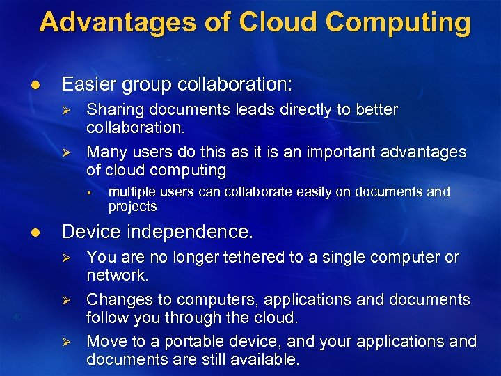 Advantages of Cloud Computing l Easier group collaboration: Ø Ø Sharing documents leads directly