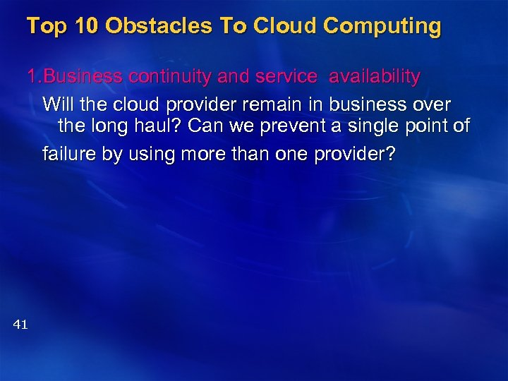 Top 10 Obstacles To Cloud Computing 1. Business continuity and service availability Will the