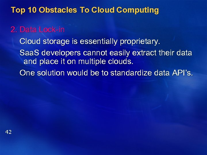 Top 10 Obstacles To Cloud Computing 2. Data Lock-in Cloud storage is essentially proprietary.