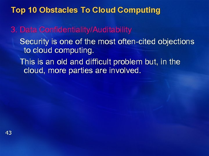 Top 10 Obstacles To Cloud Computing 3. Data Confidentiality/Auditability Security is one of the