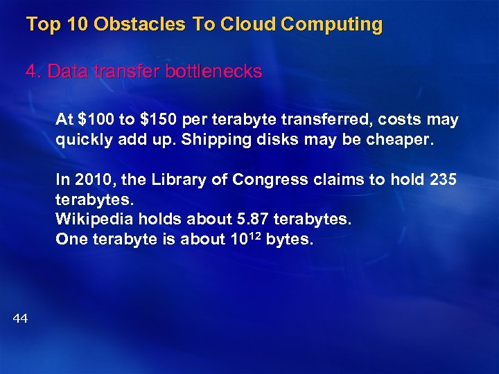 Top 10 Obstacles To Cloud Computing 4. Data transfer bottlenecks At $100 to $150