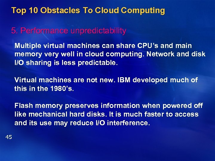 Top 10 Obstacles To Cloud Computing 5. Performance unpredictability Multiple virtual machines can share