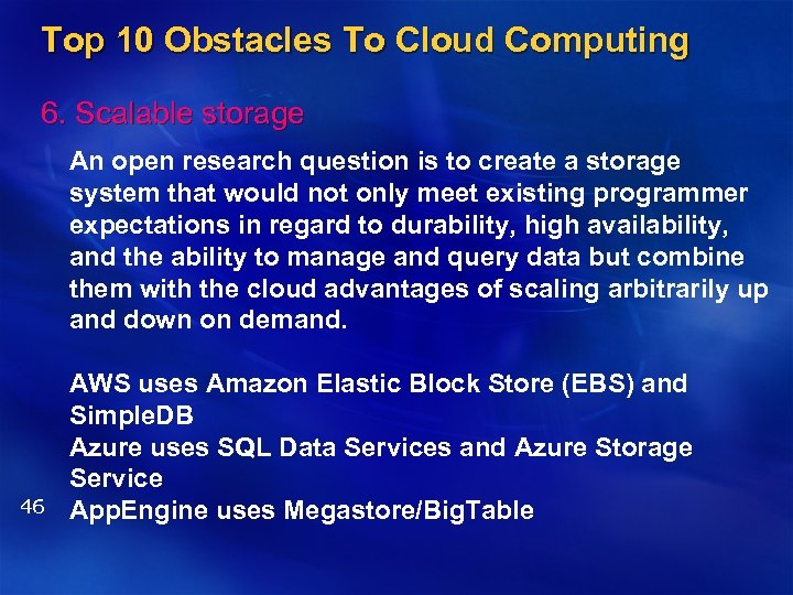 Top 10 Obstacles To Cloud Computing 6. Scalable storage An open research question is