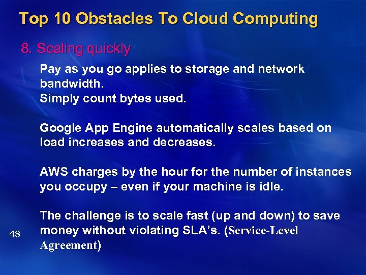Top 10 Obstacles To Cloud Computing 8. Scaling quickly Pay as you go applies