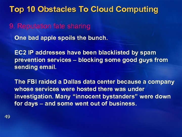 Top 10 Obstacles To Cloud Computing 9. Reputation fate sharing One bad apple spoils