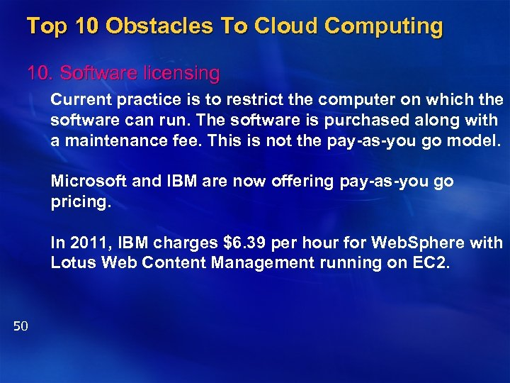 Top 10 Obstacles To Cloud Computing 10. Software licensing Current practice is to restrict