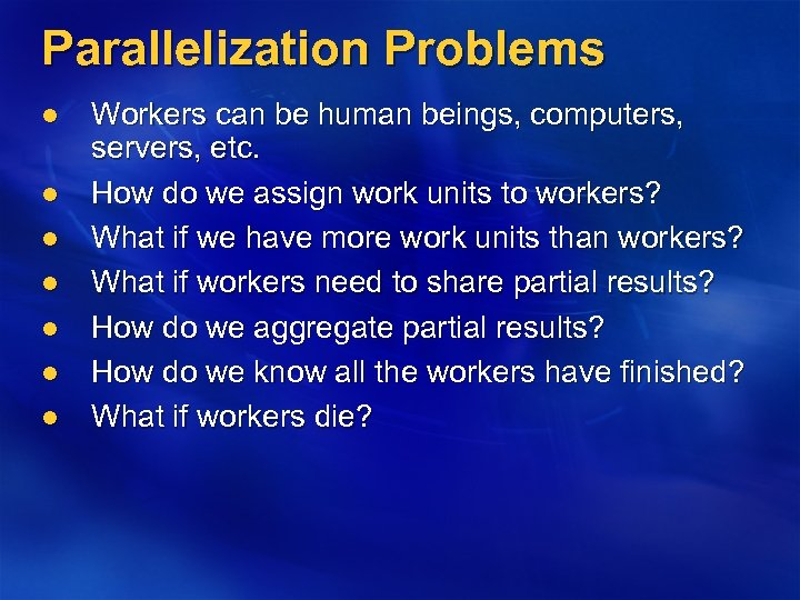 Parallelization Problems l l l l Workers can be human beings, computers, servers, etc.