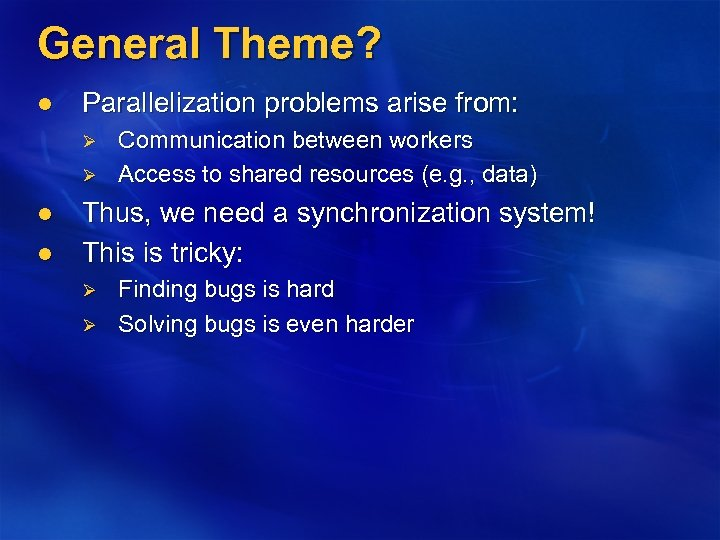 General Theme? l Parallelization problems arise from: Ø Ø l l Communication between workers