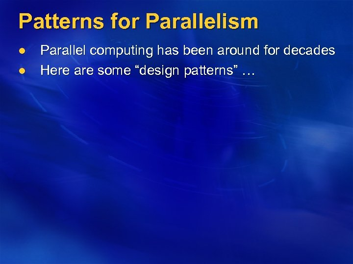 Patterns for Parallelism l l Parallel computing has been around for decades Here are