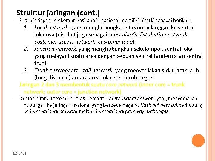 Struktur jaringan (cont. ) - Suatu jaringan telekomunikasi publik nasional memiliki hirarki sebagai berikut