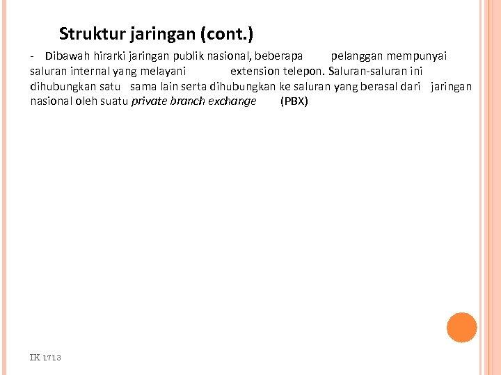 Struktur jaringan (cont. ) - Dibawah hirarki jaringan publik nasional, beberapa pelanggan mempunyai saluran