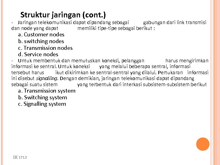 Struktur jaringan (cont. ) - Jaringan telekomunikasi dapat dipandang sebagai gabungan dari link transmisi