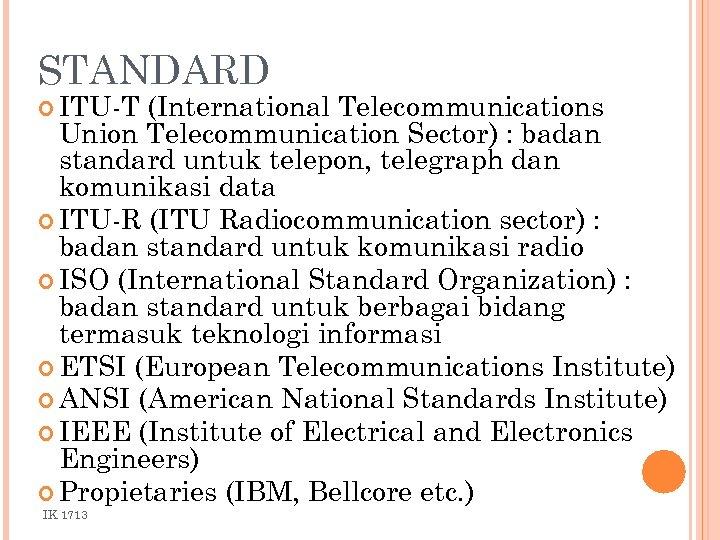 STANDARD ITU-T (International Telecommunications Union Telecommunication Sector) : badan standard untuk telepon, telegraph dan