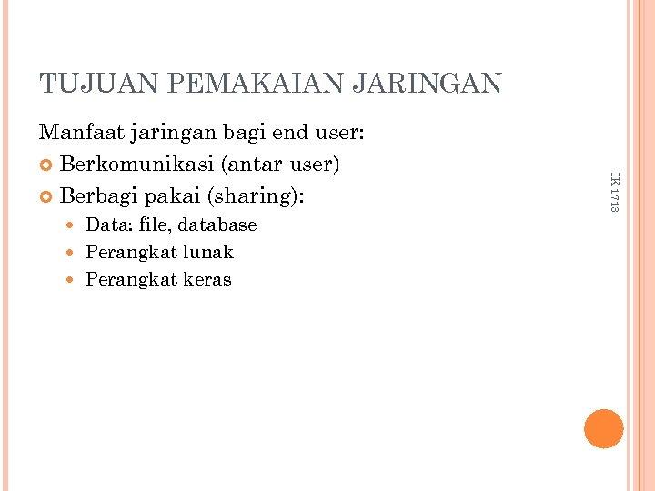 TUJUAN PEMAKAIAN JARINGAN Data: file, database Perangkat lunak Perangkat keras IK 1713 Manfaat jaringan