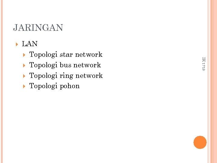 JARINGAN IK 1713 LAN Topologi star network Topologi bus network Topologi ring network Topologi