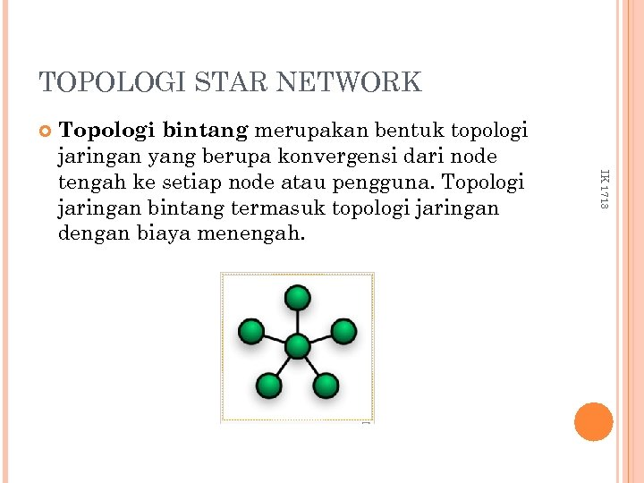 TOPOLOGI STAR NETWORK IK 1713 Topologi bintang merupakan bentuk topologi jaringan yang berupa konvergensi
