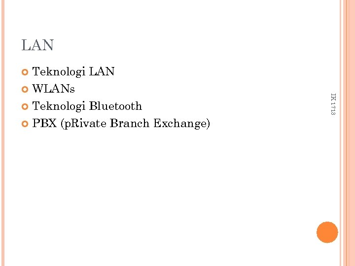LAN Teknologi LAN WLANs Teknologi Bluetooth PBX (p. Rivate Branch Exchange) IK 1713