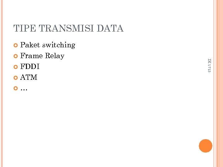 TIPE TRANSMISI DATA Paket switching Frame Relay FDDI ATM … IK 1713