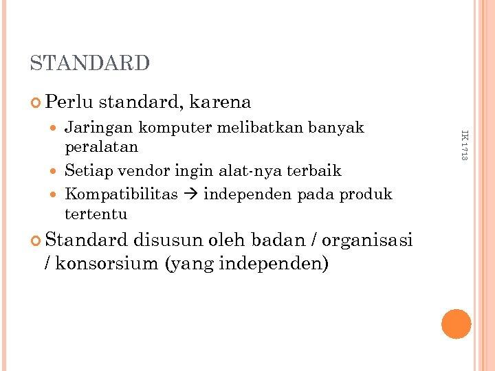STANDARD Perlu standard, karena Standard disusun oleh badan / organisasi / konsorsium (yang independen)