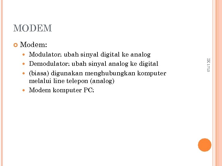 MODEM Modem: Modulator: ubah sinyal digital ke analog Demodulator: ubah sinyal analog ke digital