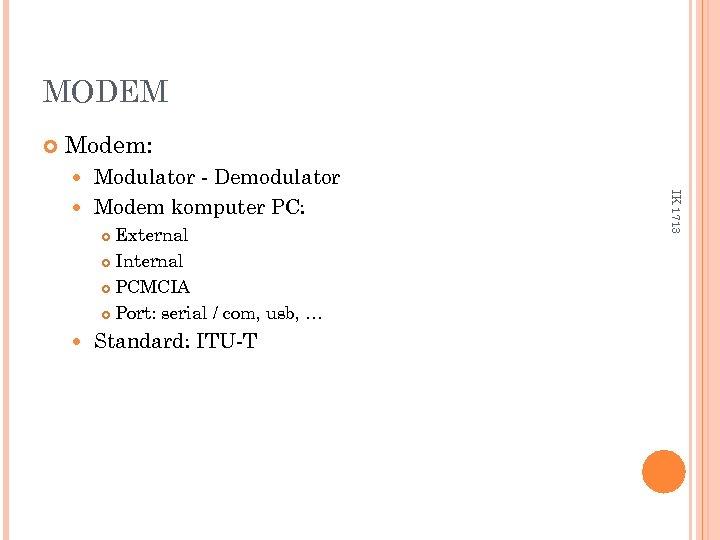 MODEM Modem: Modulator - Demodulator Modem komputer PC: Standard: ITU-T IK 1713 External Internal