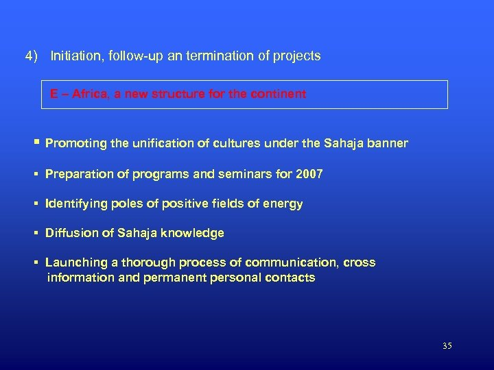 4) Initiation, follow-up an termination of projects E – Africa, a new structure for