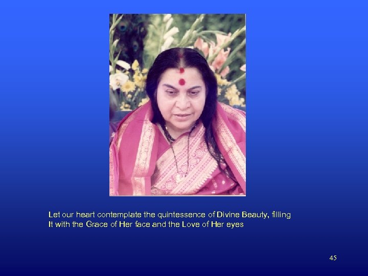 Let our heart contemplate the quintessence of Divine Beauty, filling It with the Grace