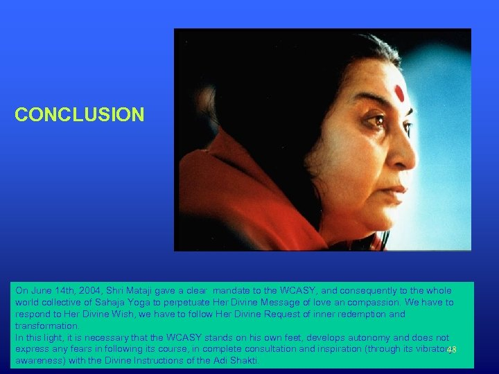 CONCLUSION On June 14 th, 2004, Shri Mataji gave a clear mandate to the