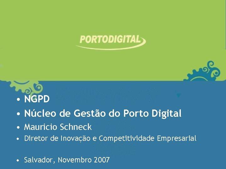 • NGPD • Núcleo de Gestão do Porto Digital • Mauricio Schneck •