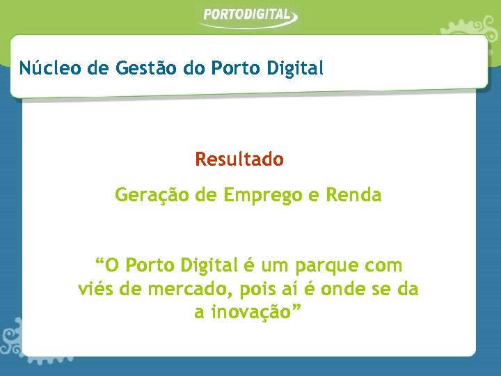 """Núcleo de Gestão do Porto Digital Resultado Geração de Emprego e Renda """"O Porto"""
