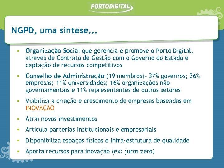 NGPD, uma síntese. . . ▪ Organização Social que gerencia e promove o Porto
