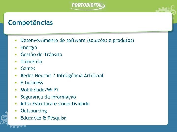 Competências ▪ ▪ ▪ Desenvolvimento de software (soluções e produtos) Energia Gestão de Trânsito
