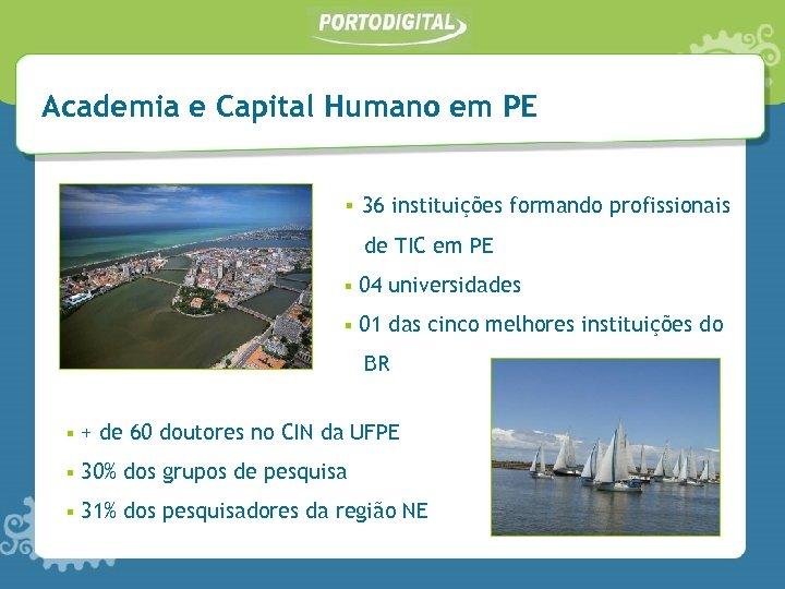Academia e Capital Humano em PE § 36 instituições formando profissionais de TIC em