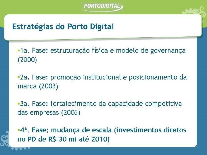 Estratégias do Porto Digital ▪ 1 a. Fase: estruturação física e modelo de governança