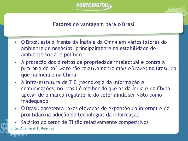Fatores de vantagem para o Brasil • O Brasil está à frente da Índia