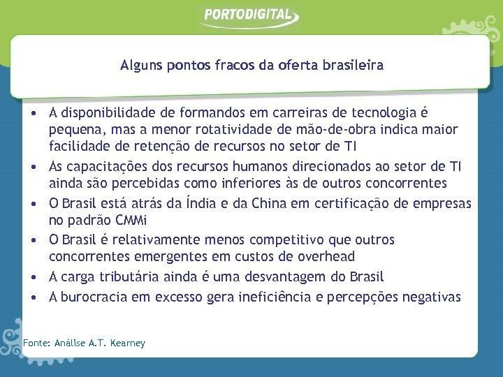Alguns pontos fracos da oferta brasileira • A disponibilidade de formandos em carreiras de